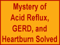 Mystery of Acid Reflux, GERD, and Heartburn Resolved